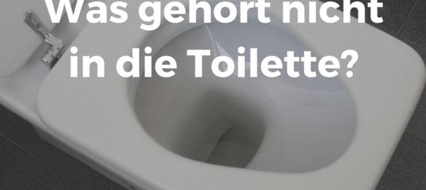 Was gehört nicht in die Toilette?