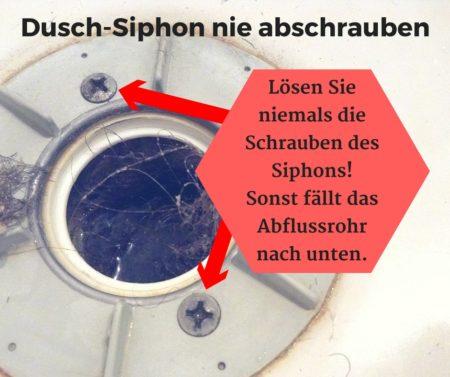 Schrauben des Dusch-Siphons niemals lösen