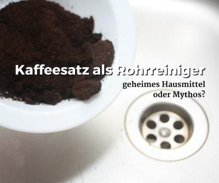 Kaffeesatz als Rohrreiniger - geheimes Hausmittel oder Mythos?