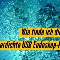 Wie finde ich die beste wasserdichte USB Endoskop-Kamera